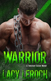 Warrior (Twisted Sister Book 2) - Lacy LeRoch