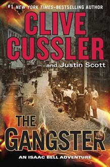 The Gangster (An Isaac Bell Adventure) - Clive Cussler, Justin Scott