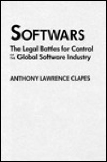 Softwars: The Legal Battles for Control of the Global Software Industry - Anthony L. Clapes