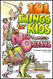 101 Things for Kids in New Orleans: A Complete Family Guide - Carol Anne Stout