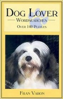 Dog Lover Wordsearches: Over 140 Puzzles - Fran Varon