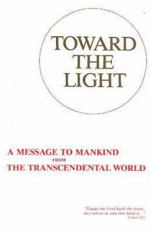 Toward the Light: A Message to Mankind from the Transcendental World - Johanne Agerskov