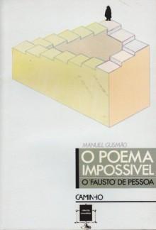 """O Poema Impossível: o """"Fausto"""" de Pessoa - Manuel Gusmão"""
