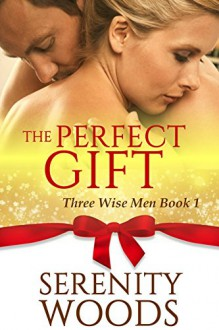 The Perfect Gift: A Christmas Billionaire Sexy Romance (Three Wise Men Book 1) - Serenity Woods