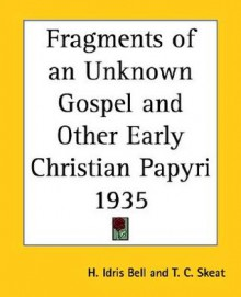 Fragments of an Unknown Gospel and Other Early Christian Papyri 1935 - H. Idris Bell
