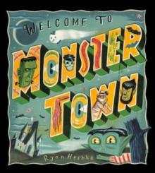 Welcome to Monster Town - Ryan Heshka