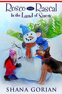 Rosco the Rascal In the Land of Snow - Shana Gorian,Ros Webb