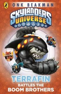 Skylanders Mask of Power: Terrafin Battles the Boom Brothers: Book 4 - Onk Beakman