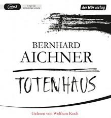 Totenhaus: Thriller (Bestatterin Brunhilde Blum, Band 2) - Bernhard Aichner, Wolfram Koch