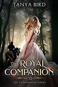 The Royal Companion: An epic love story (The Companion series Book 1) - Tanya Bird