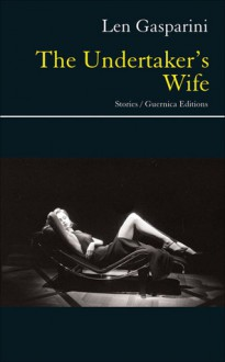 The Undertaker's Wife: Stories - Len Gasparini