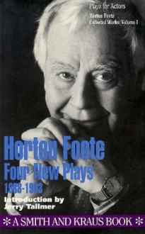 Collected Plays, Vol. 1: Four New Plays, 1988-1993 - Horton Foote