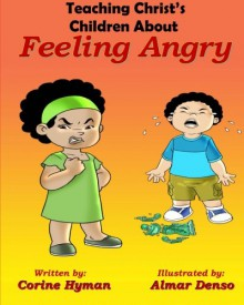 Teaching Christ's Children About Feeling Angry - Almar Denso,Corine Hyman Ph.D.