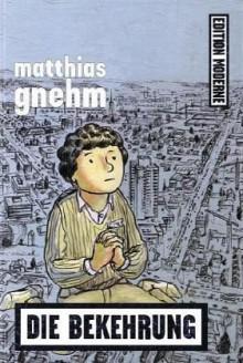 Die Bekehrung - Matthias Gnehm