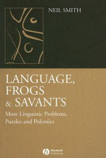 Language, Frogs And Savants: More Linguistic Problems, Puzzles and Polemics - Neilson Voyne Smith