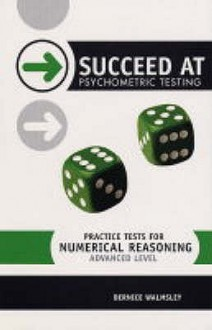 Practice Tests For Numerical Reasoning (Succeed At Psychometric Testing S.) - Bernice Walmsley