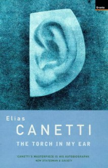 The Torch in My Ear - Elias Canetti