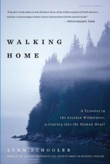 Walking Home: A Traveler in the Alaskan Wilderness, a Journey into the Human Heart - Lynn Schooler