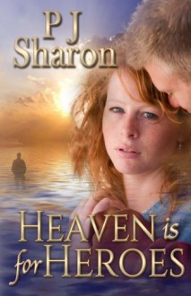Heaven Is for Heroes - P.J. Sharon