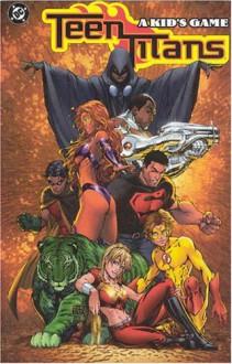 Teen Titans, Vol. 1: A Kid's Game - Geoff Johns, Mike McKone, Marlo Alquiza, Tom Grummett, Nelson, Kevin Conrad