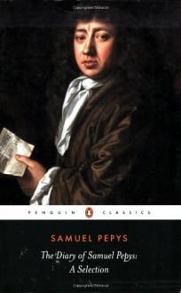 The Diary of Samuel Pepys - Samuel Pepys