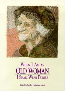 When I Am an Old Woman I Shall Wear Purple -