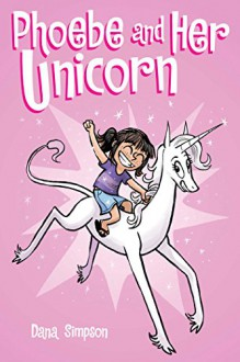 Phoebe and Her Unicorn - Dana Simpson