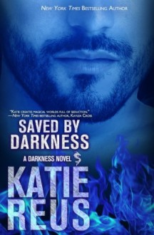 Saved by Darkness (Darkness Series) (Volume 6) - Katie Reus