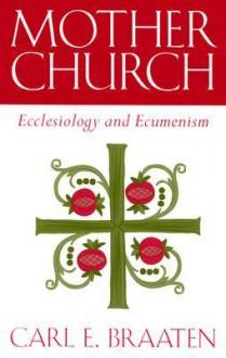 Mother Church - Carl E. Braaten