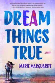 Dream Things True - Marie F. Marquardt