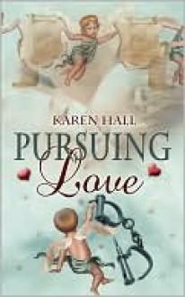 Pursuing Love - Karen Hall