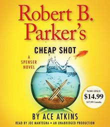 Robert B. Parker's Cheap Shot (Spenser) - Ace Atkins,Robert B. Parker,Joe Mantegna