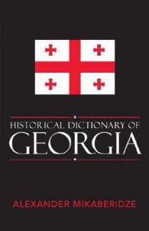 Historical Dictionary of Georgia - Alexander Mikaberidze