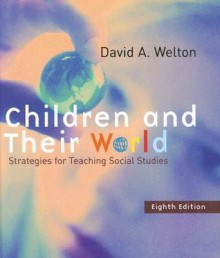 Children and Their World: Strategies for Teaching Social Studies - David Welton