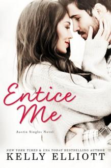 Entice Me (Austin Singles #2) - Kelly Elliott