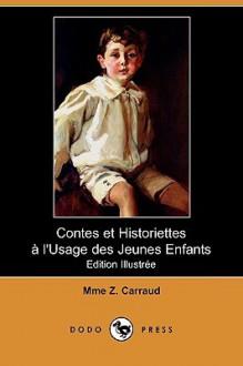 Contes Et Historiettes L'Usage Des Jeunes Enfants (Edition Illustree) (Dodo Press) - Mme Z. Carraud