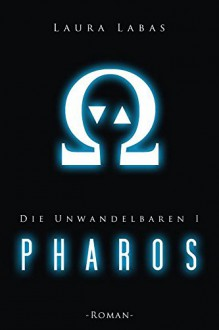 Pharos (Die Unwandelbaren 1) - Laura Labas
