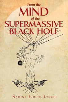 From the Mind of the Supermassive Black Hole - Nadine Judith Lynch