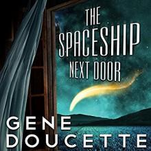 The Spaceship Next Door - Gene Doucette,Steve Carlson