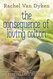 The Consequence of Loving Colton - Rachel Van Dyken