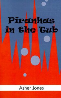 Piranhas in the Tub - Asher Jones