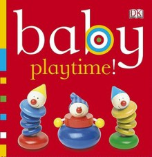 Baby Playtime! - Dawn Sirett