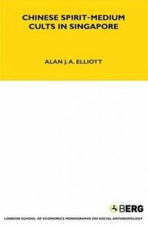 Chinese Spirit-Medium Cults in Singapore - Alan J.A. Elliott