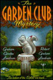 The Garden Club Mystery - Graham Gordon Landrum, Robert Graham Landrum