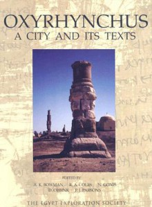 Oxyrhynchus: A City and Its Texts (Graeco-Roman Memoirs): A City and Its Texts (Graeco-Roman Memoirs) - Alan K. Bowman, N. Gonis, R. A. Coles