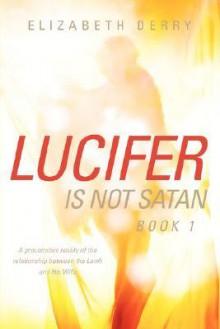 Lucifer Is Not Satan Book 1 - Elizabeth Derry