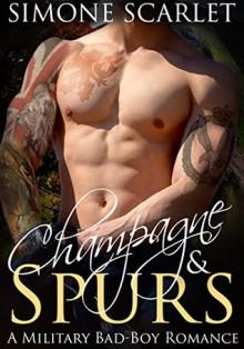Champagne & Spurs: A Military Bad-Boy Romance - Simone Scarlet MMA