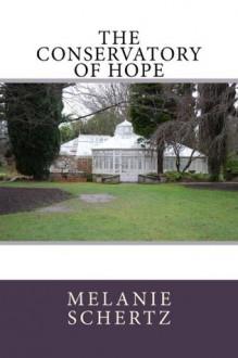 The Conservatory of Hope - Melanie Schertz, Pat Weston