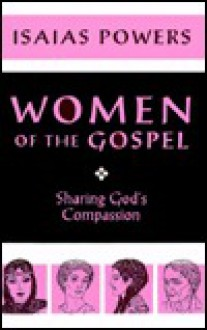 Women of the Gospel: Sharing God's Compassion - Isaias Powers