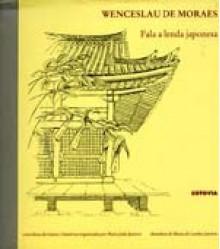 Fala a Lenda Japonesa: Colectânea de Histórias e Lendas Japonesas - Wenceslau de Moraes